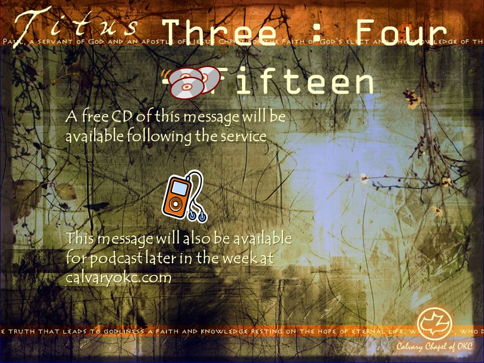 Three : Four - Fifteen A free CD of this message will be available following the service This message will also be available for podcast later in the