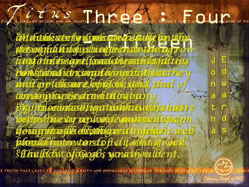 """Three : Four - Fifteen """"Unconverted men walk over the pit of hell on a rotten covering, and there are innumerable places in this covering so weak that"""