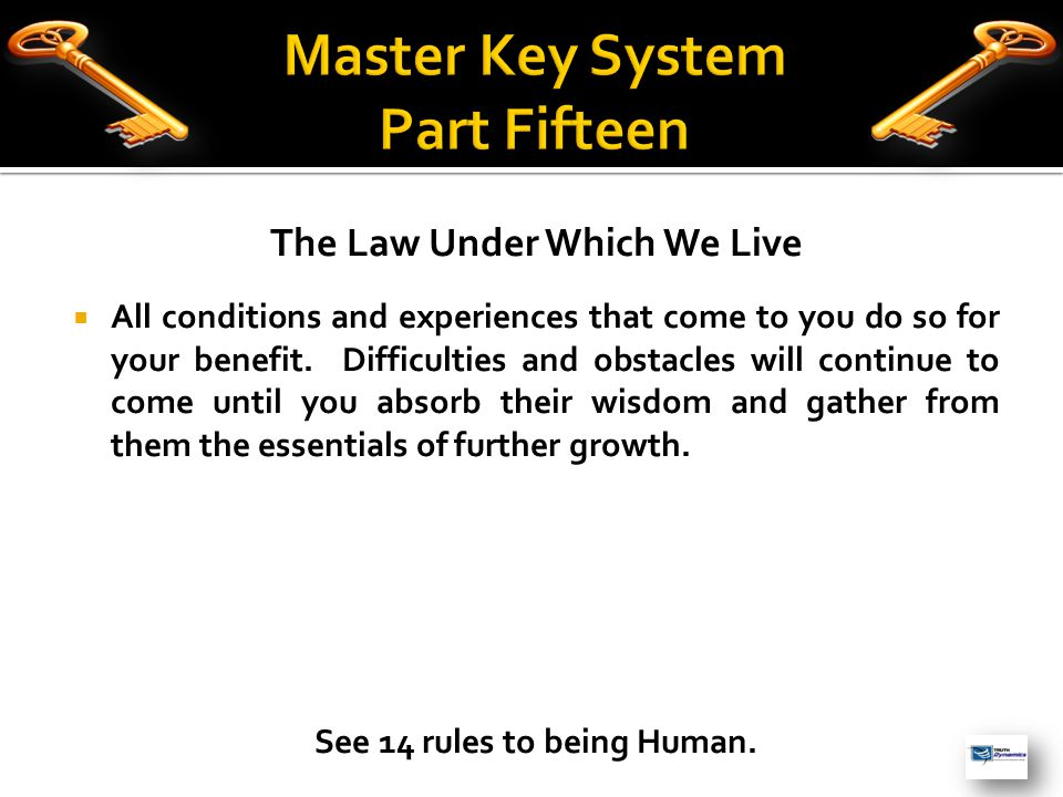 The Law Under Which We Live  All conditions and experiences that come to you do so for your benefit.