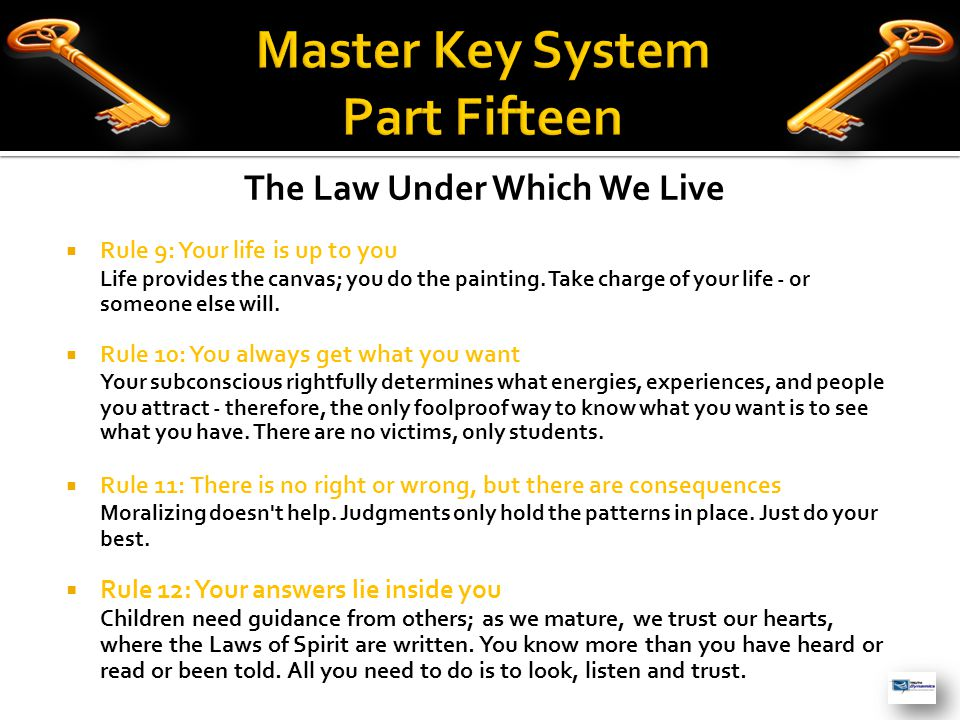 The Law Under Which We Live  Rule 9: Your life is up to you Life provides the canvas; you do the painting.