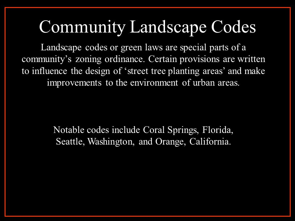 Community Landscape Codes Landscape codes or green laws are special parts of a community's zoning ordinance.