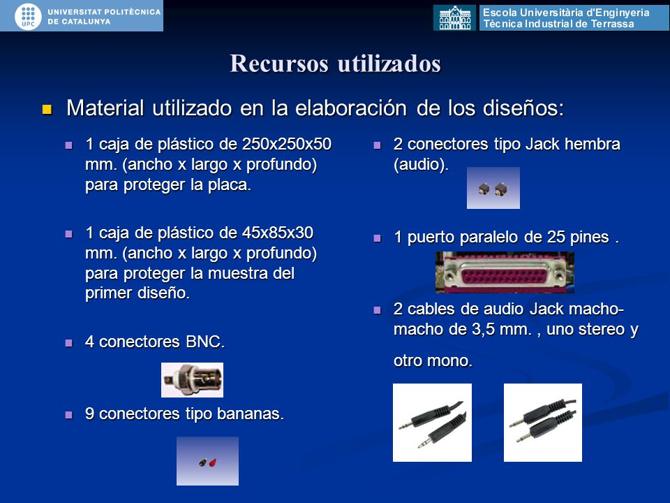 Recursos utilizados Material utilizado en la elaboración de los diseños: Material utilizado en la elaboración de los diseños: 1 caja de plástico de 250x250x50 mm.