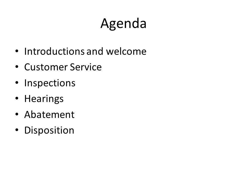 Agenda Introductions and welcome Customer Service Inspections Hearings Abatement Disposition