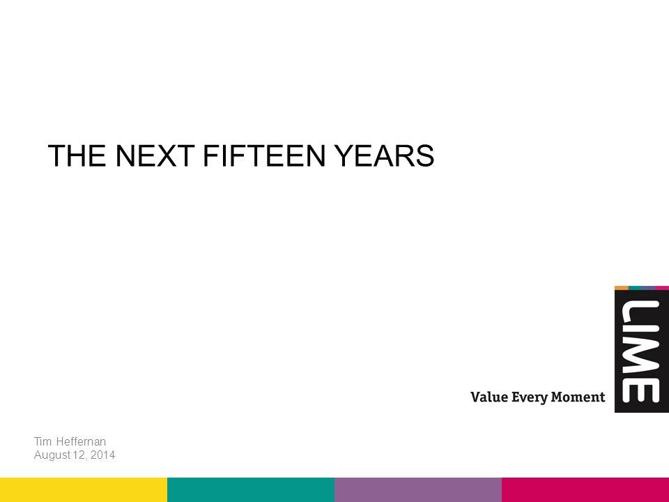 THE NEXT FIFTEEN YEARS Tim Heffernan August 12, 2014