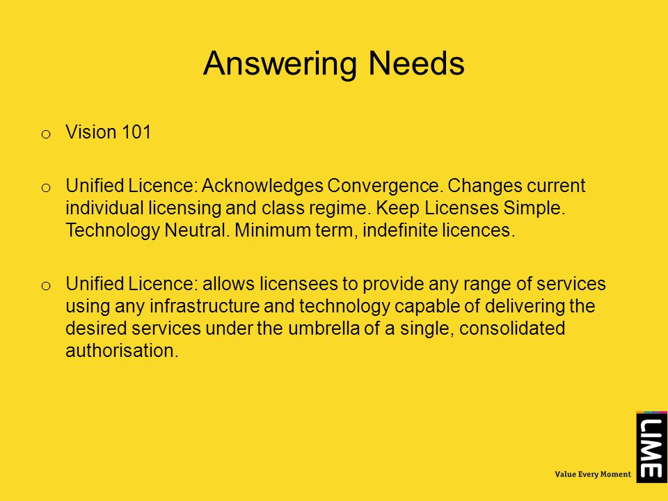 Answering Needs o Vision 101 o Unified Licence: Acknowledges Convergence.