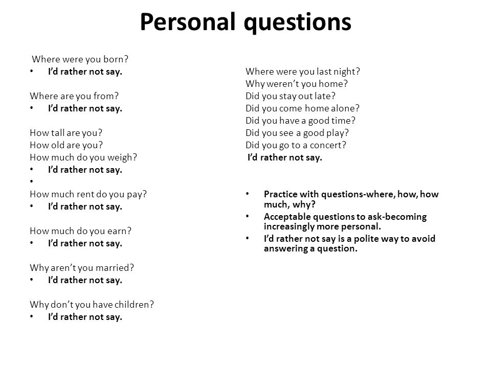 Personal questions Where were you born. I'd rather not say.