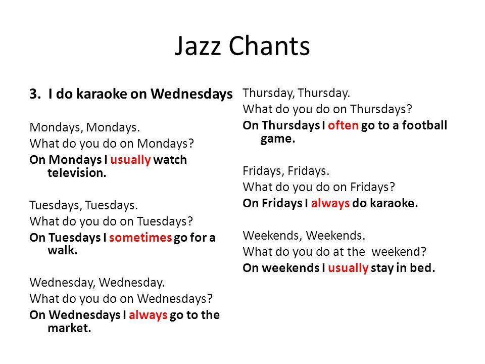 Jazz Chants 3. I do karaoke on Wednesdays Mondays, Mondays.