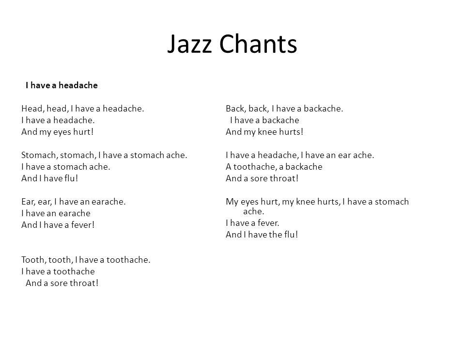 Jazz Chants I have a headache Head, head, I have a headache.