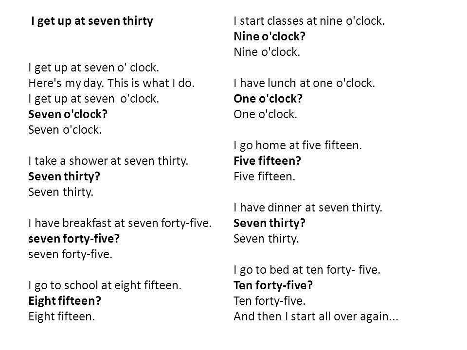 I get up at seven thirty I get up at seven o clock.