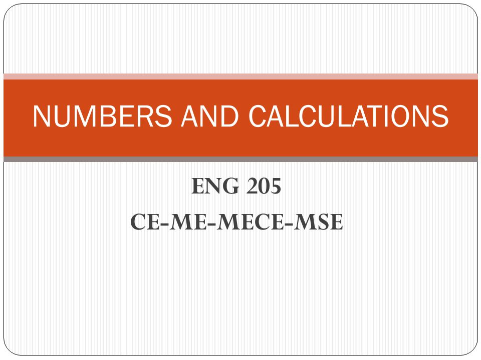 ENG 205 CE-ME-MECE-MSE NUMBERS AND CALCULATIONS