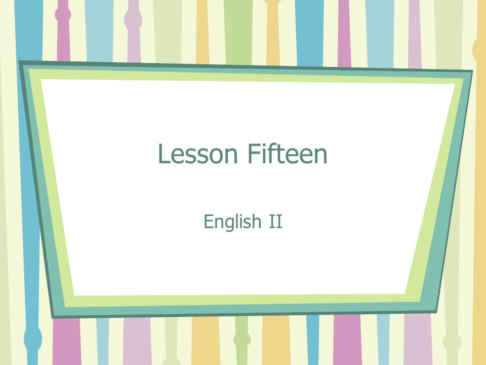 Lesson Fifteen English II