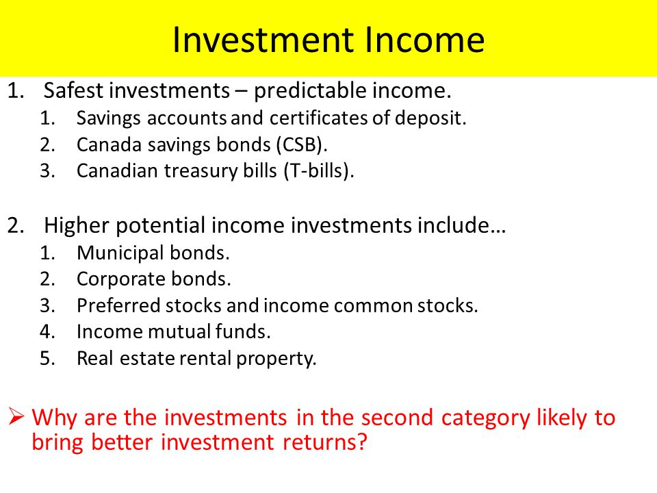 Investment Income 1.Safest investments – predictable income.
