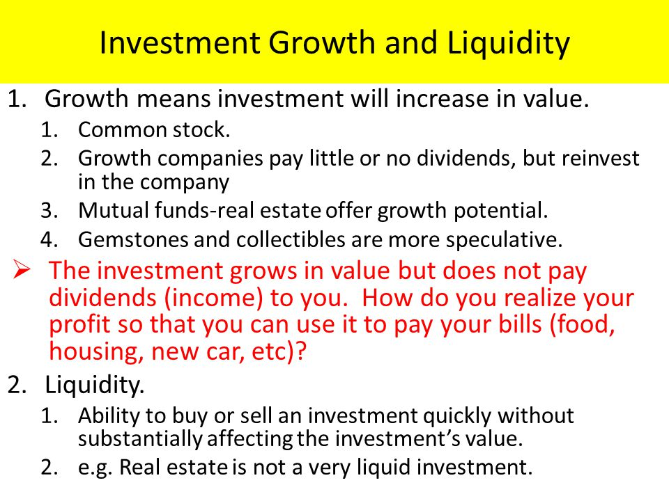 Investment Growth and Liquidity 1.Growth means investment will increase in value.
