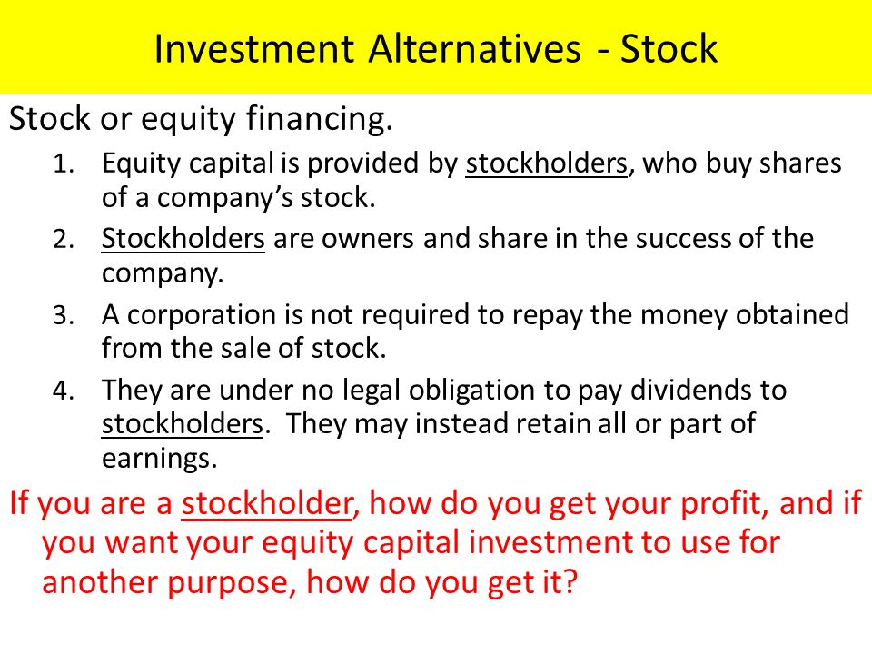 Investment Alternatives - Stock Stock or equity financing.
