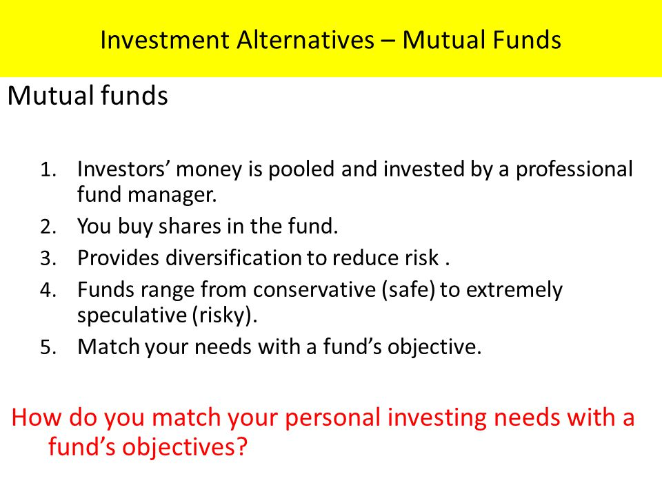 Investment Alternatives – Mutual Funds Mutual funds 1.