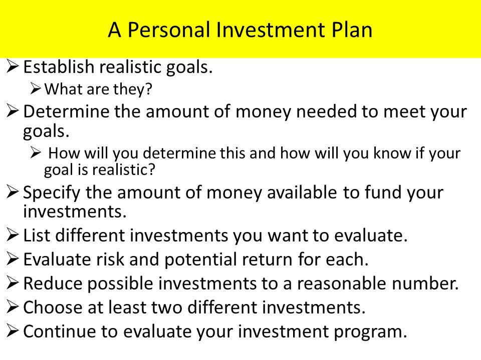 A Personal Investment Plan  Establish realistic goals.