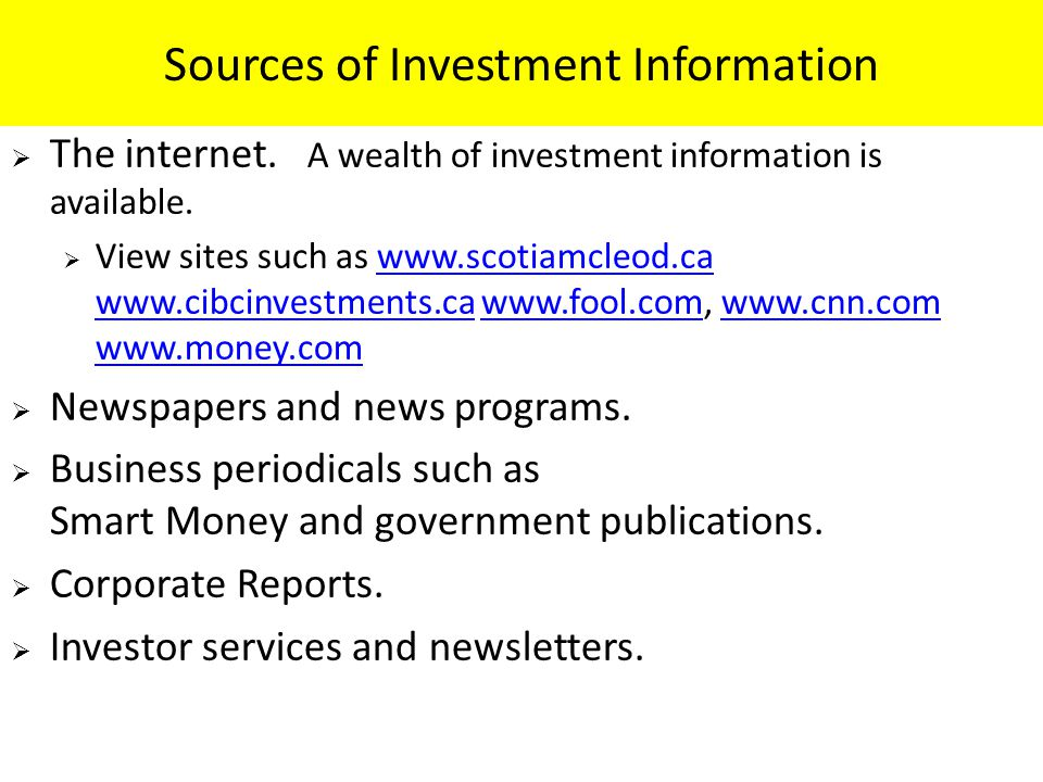 Sources of Investment Information  The internet.A wealth of investment information is available.