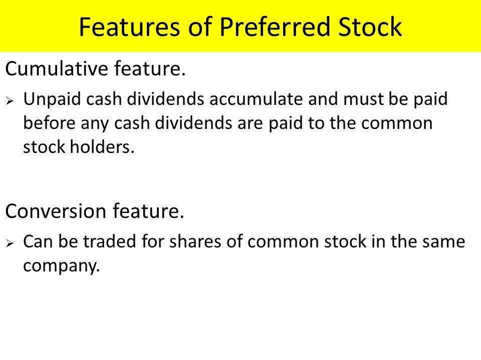 Features of Preferred Stock Cumulative feature.
