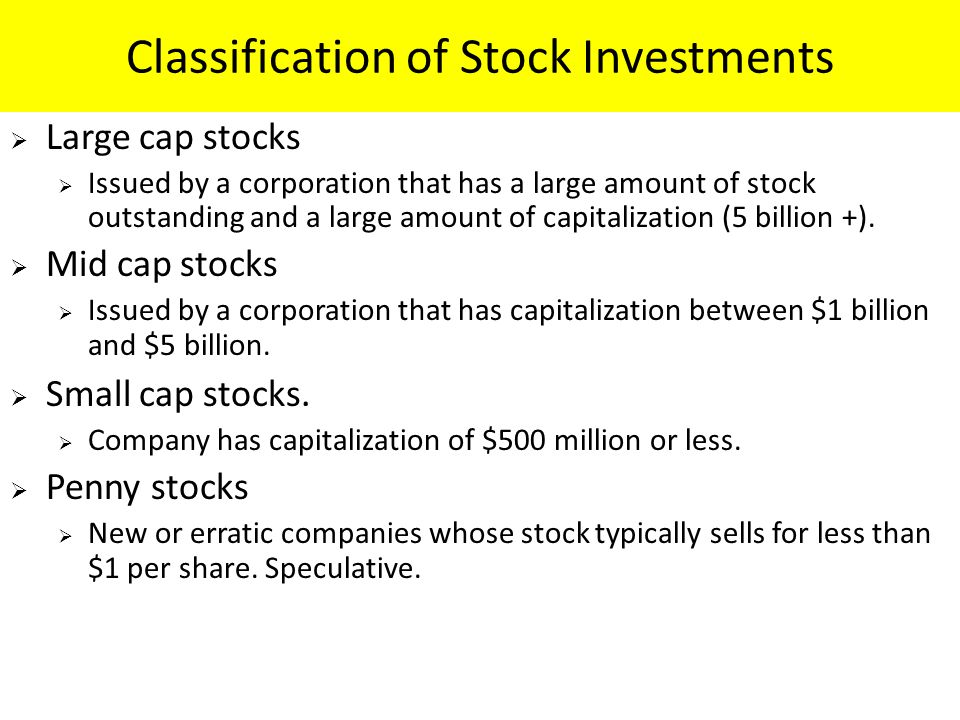 Classification of Stock Investments  Large cap stocks  Issued by a corporation that has a large amount of stock outstanding and a large amount of capitalization (5 billion +).