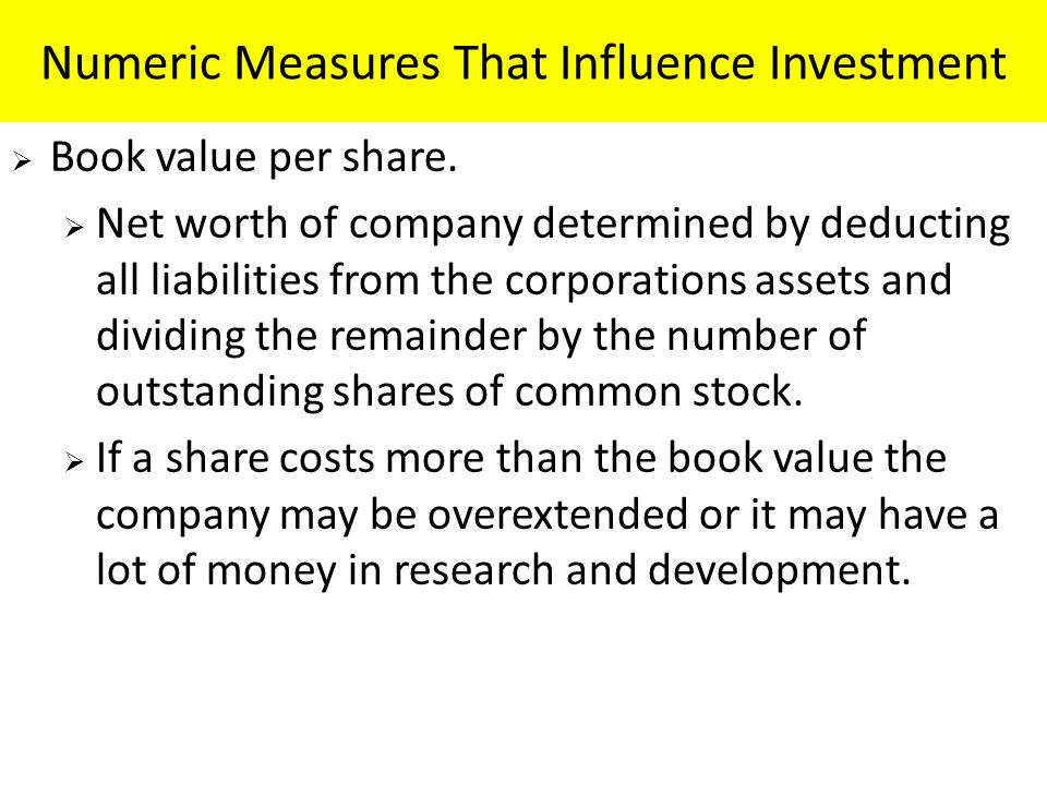 Numeric Measures That Influence Investment  Book value per share.