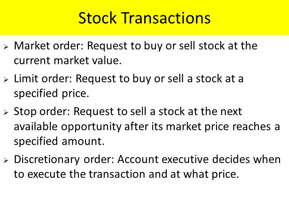 Stock Transactions  Market order: Request to buy or sell stock at the current market value.