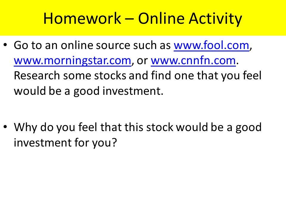 Homework – Online Activity Go to an online source such as www.fool.com, www.morningstar.com, or www.cnnfn.com.