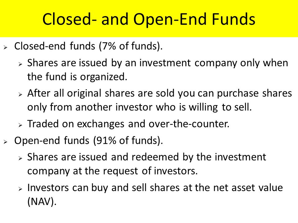 Closed- and Open-End Funds  Closed-end funds (7% of funds).