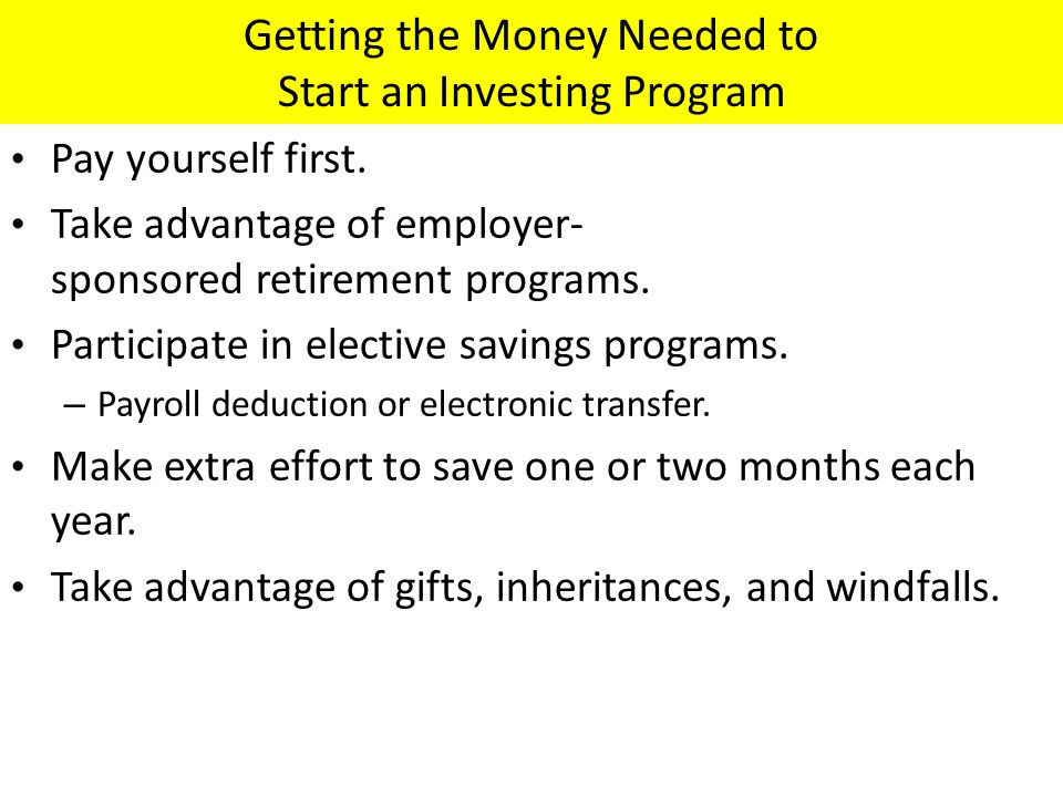 Getting the Money Needed to Start an Investing Program Pay yourself first.