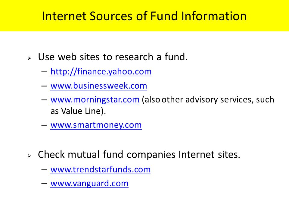 Internet Sources of Fund Information  Use web sites to research a fund.