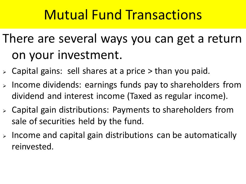 Mutual Fund Transactions There are several ways you can get a return on your investment.