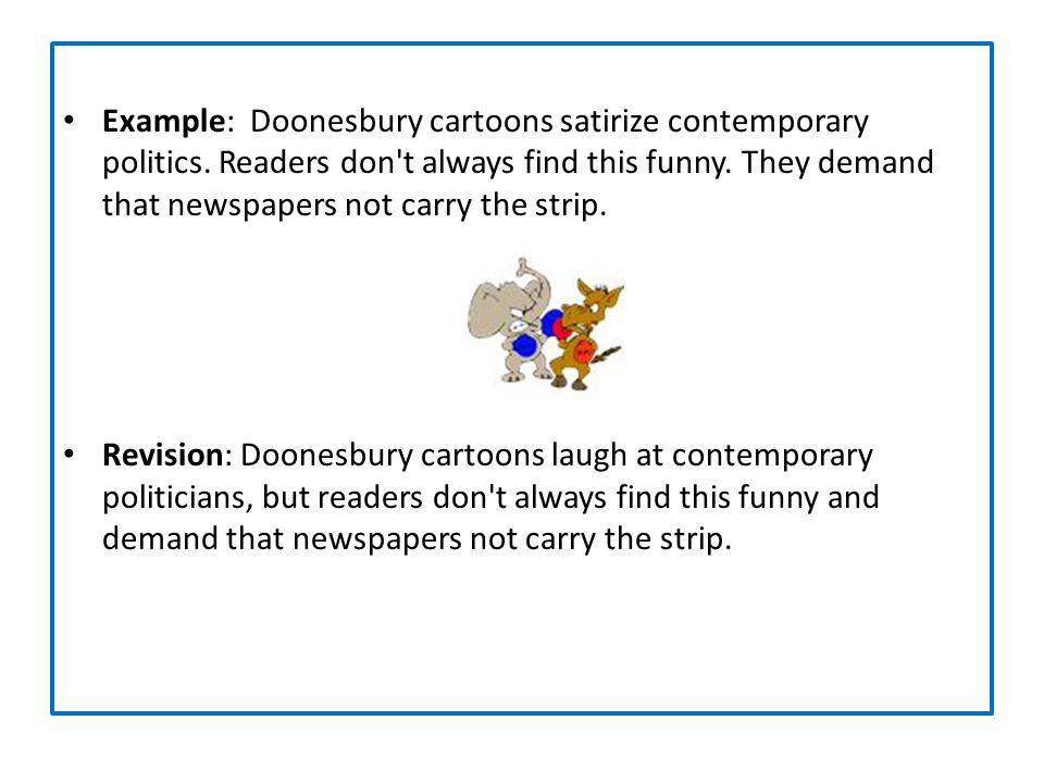 Example: Doonesbury cartoons satirize contemporary politics. Readers don't always find this funny. They demand that newspapers not carry the strip. Re