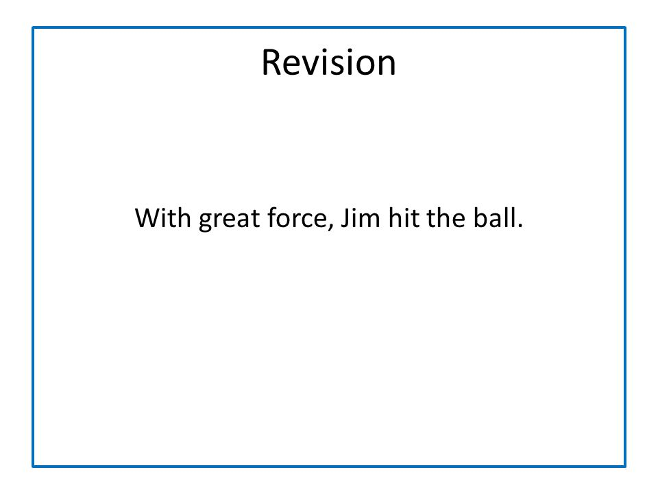 Revision With great force, Jim hit the ball.