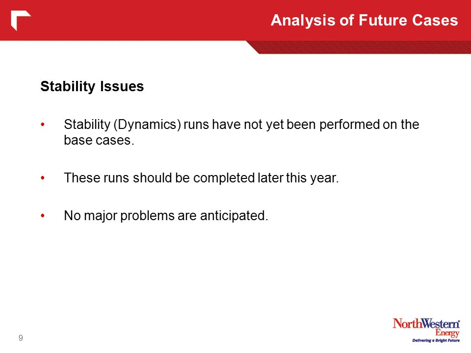 Stability Issues Stability (Dynamics) runs have not yet been performed on the base cases.