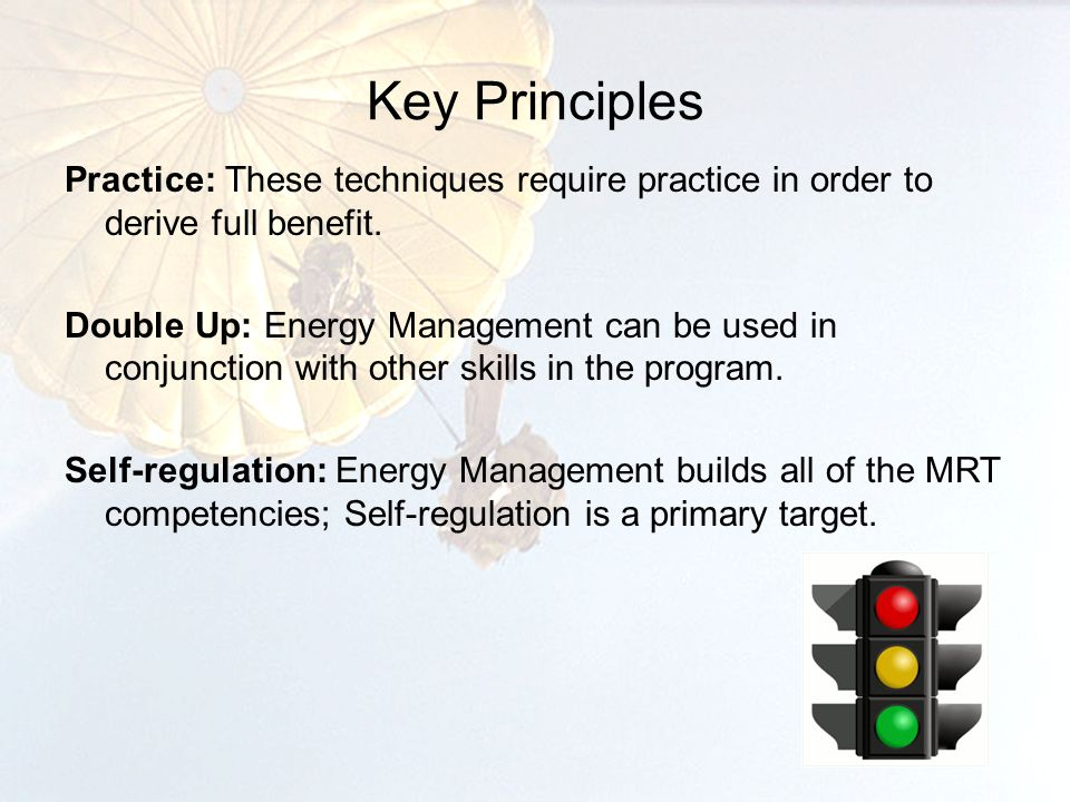 Key Principles Practice: These techniques require practice in order to derive full benefit.