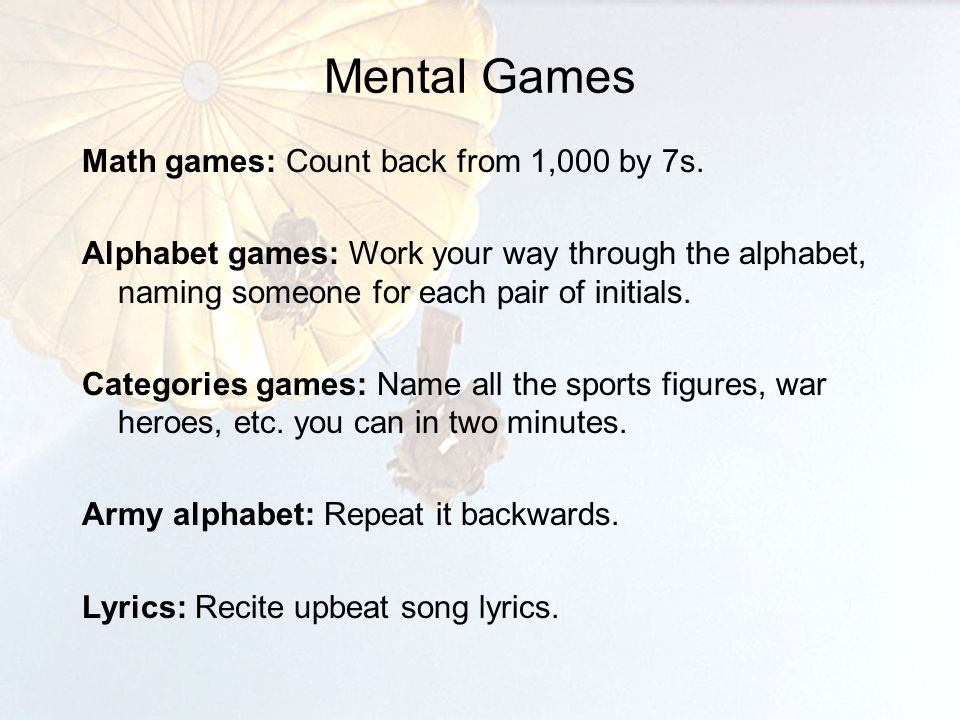 Mental Games Math games: Count back from 1,000 by 7s.