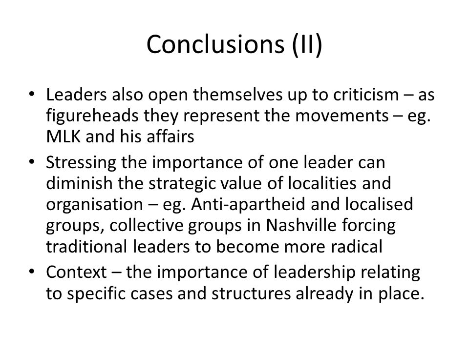 Conclusions (II) Leaders also open themselves up to criticism – as figureheads they represent the movements – eg.