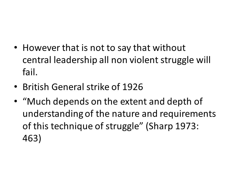However that is not to say that without central leadership all non violent struggle will fail.