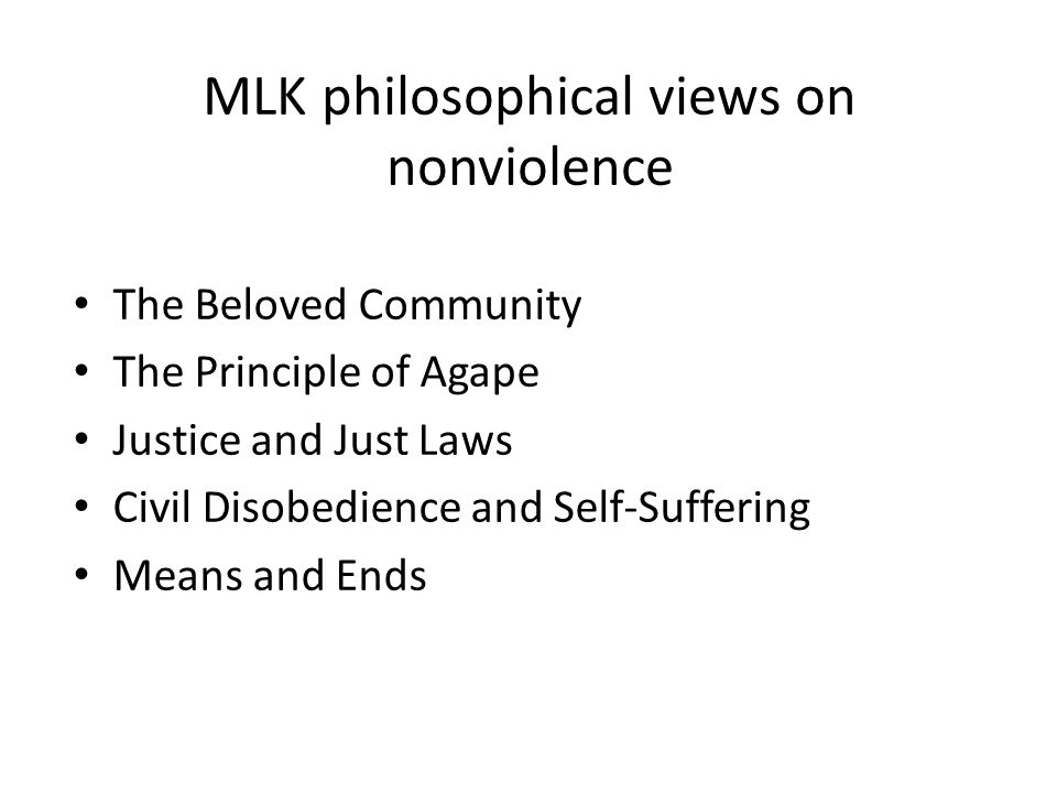 MLK philosophical views on nonviolence The Beloved Community The Principle of Agape Justice and Just Laws Civil Disobedience and Self-Suffering Means