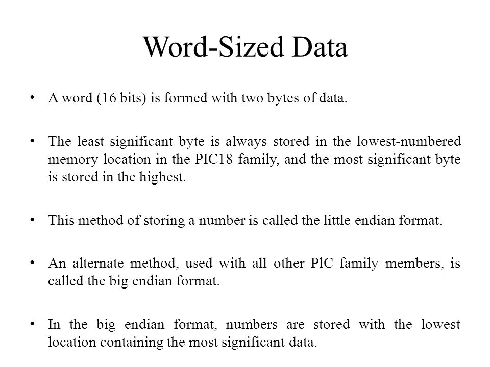 Word-Sized Data A word (16 bits) is formed with two bytes of data. The least significant byte is always stored in the lowest-numbered memory location