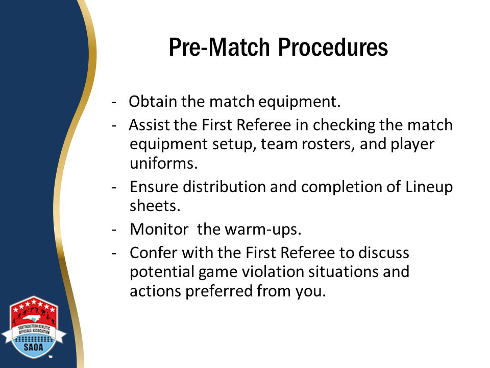 Communication with Scorekeeper Before the match Discuss with the scorekeeper the information you desire: -Scorekeeping problems -Delays -Time Outs used - Individual Substitutions -Team Substitutions -Confirm when it is game point so it may be signaled to the First Referee.