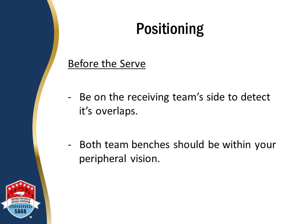 Positioning Before the Serve - Be on the receiving team's side to detect it's overlaps.