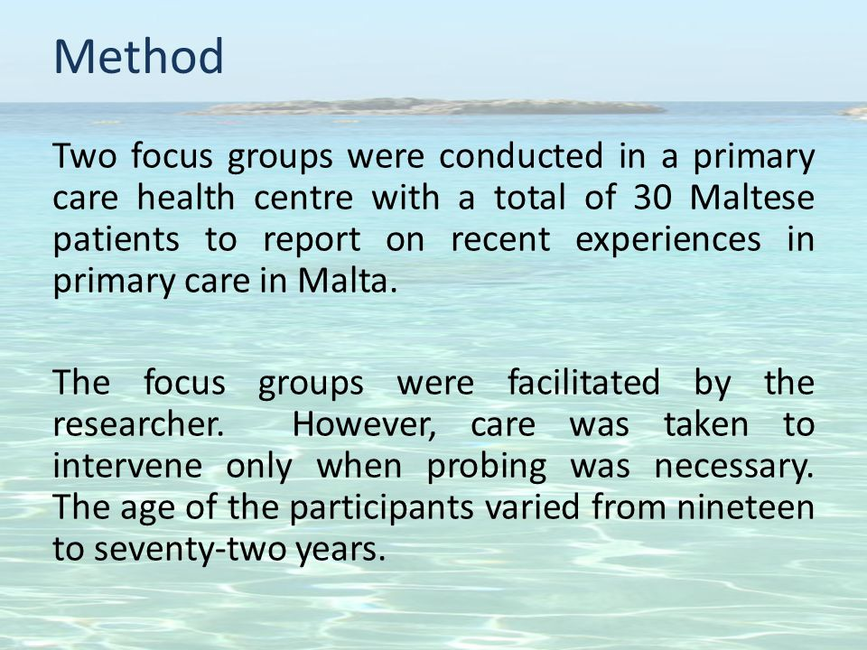 Method Two focus groups were conducted in a primary care health centre with a total of 30 Maltese patients to report on recent experiences in primary care in Malta.