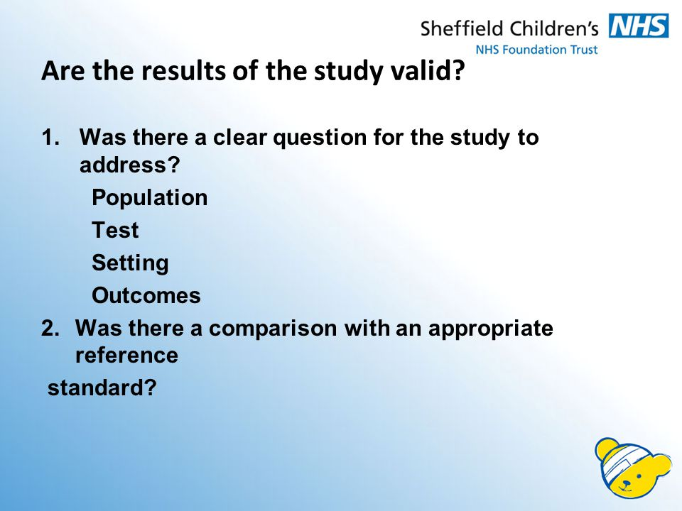 Are the results of the study valid. 1.Was there a clear question for the study to address.