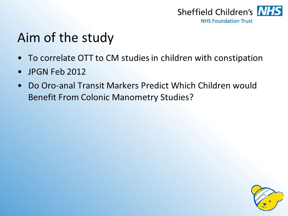 Aim of the study To correlate OTT to CM studies in children with constipation JPGN Feb 2012 Do Oro-anal Transit Markers Predict Which Children would Benefit From Colonic Manometry Studies