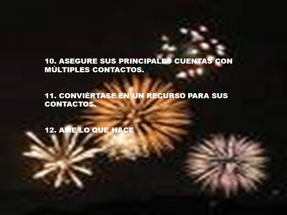 10. ASEGURE SUS PRINCIPALES CUENTAS CON MÙLTIPLES CONTACTOS. 11. CONVIÈRTASE EN UN RECURSO PARA SUS CONTACTOS. 12. AME LO QUE HACE