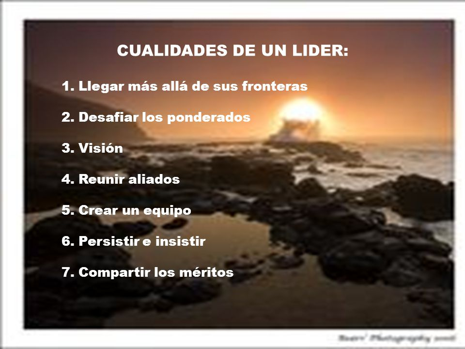 CUALIDADES DE UN LIDER: 1. Llegar más allá de sus fronteras 2.