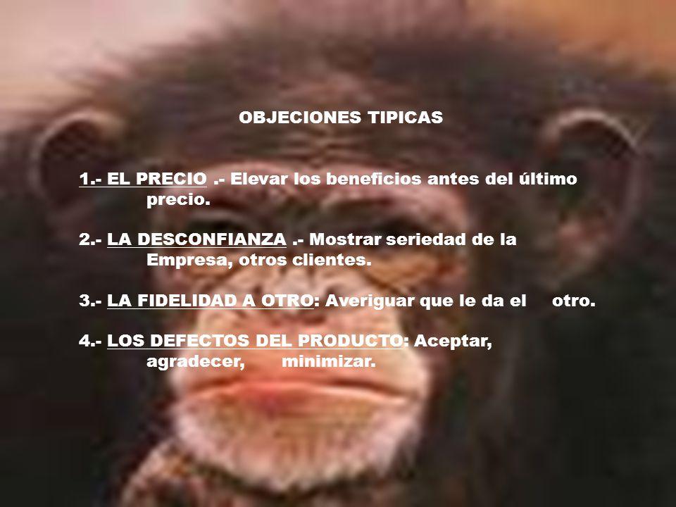 OBJECIONES TIPICAS 1.- EL PRECIO.- Elevar los beneficios antes del último precio.