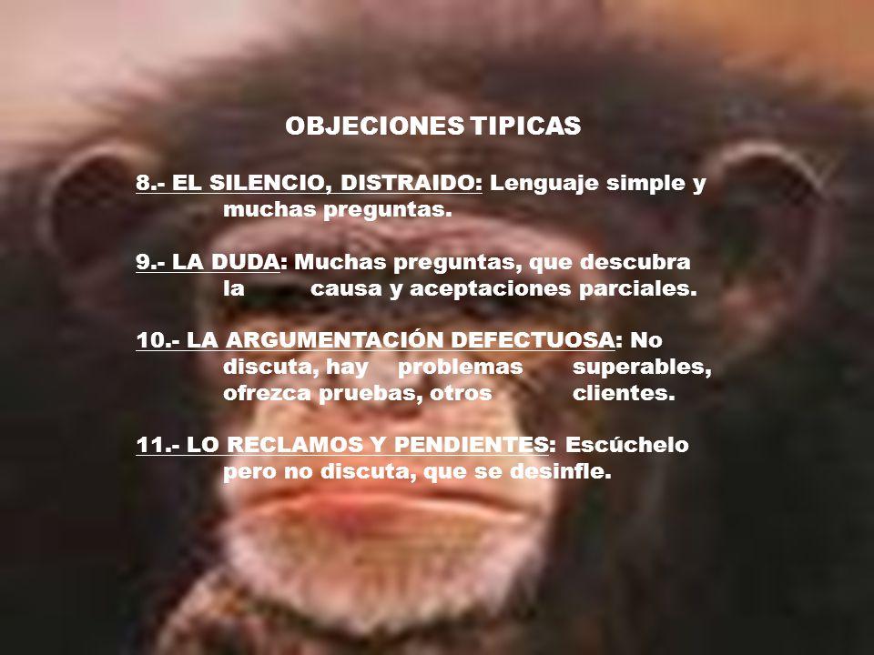 OBJECIONES TIPICAS 8.- EL SILENCIO, DISTRAIDO: Lenguaje simple y muchas preguntas.