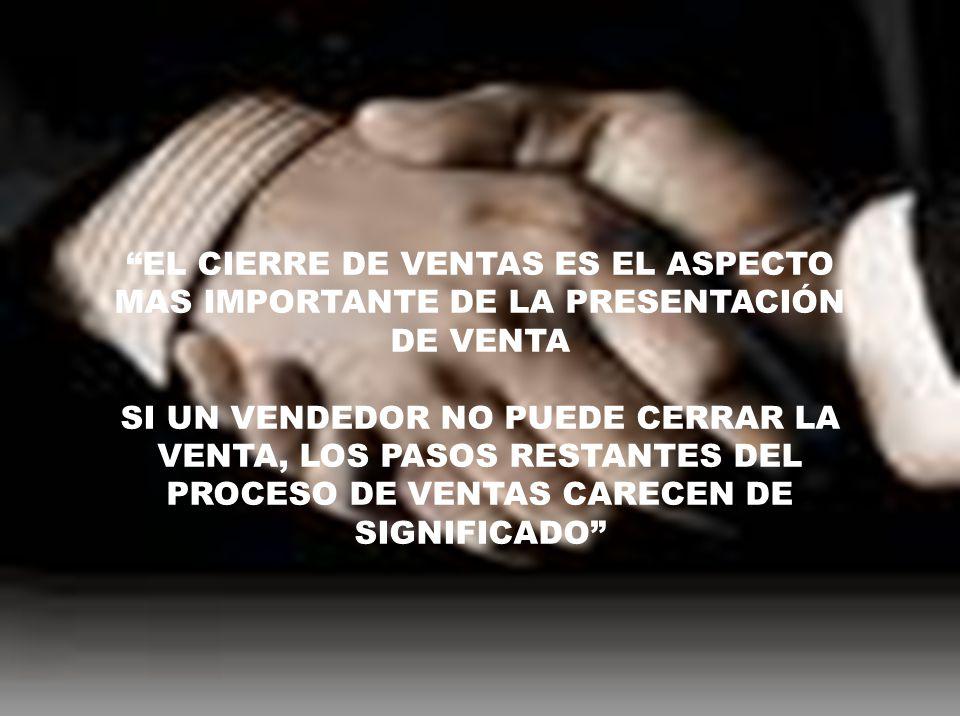 EL CIERRE DE VENTAS ES EL ASPECTO MAS IMPORTANTE DE LA PRESENTACIÓN DE VENTA SI UN VENDEDOR NO PUEDE CERRAR LA VENTA, LOS PASOS RESTANTES DEL PROCESO DE VENTAS CARECEN DE SIGNIFICADO