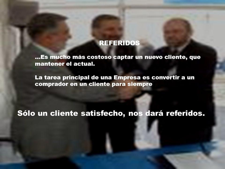 REFERIDOS …Es mucho más costoso captar un nuevo cliente, que mantener el actual. La tarea principal de una Empresa es convertir a un comprador en un c